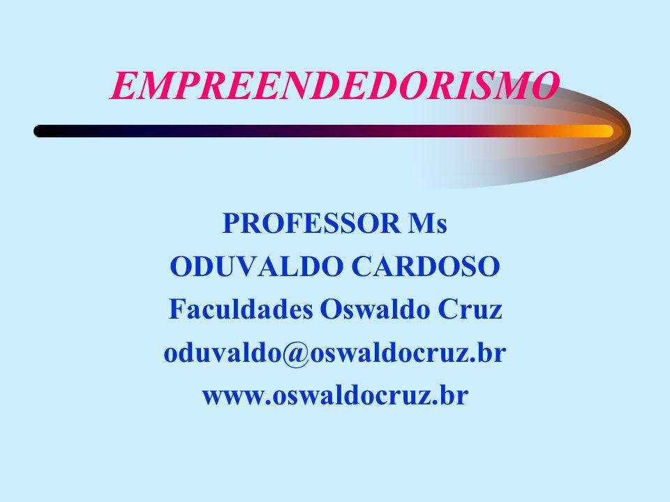 EMPREENDEDORISMO PROFESSOR Ms ODUVALDO CARDOSO Faculdades Oswaldo Cruz oduvaldo@oswaldocruz.br www.oswaldocruz.br