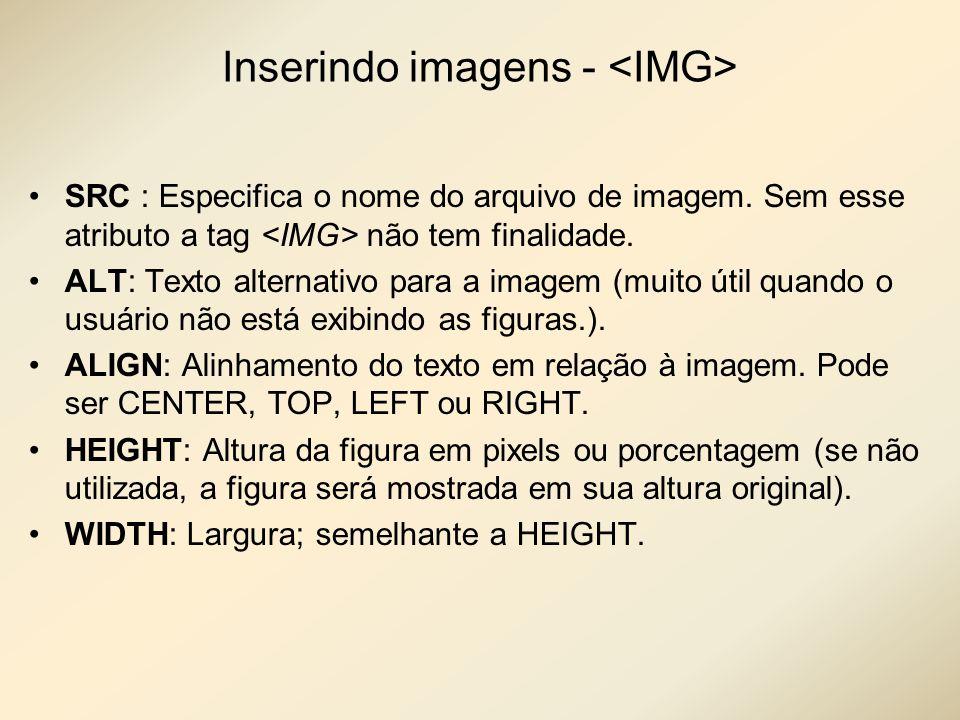 Inserindo imagens - SRC : Especifica o nome do arquivo de imagem. Sem esse atributo a tag não tem finalidade. ALT: Texto alternativo para a imagem (mu
