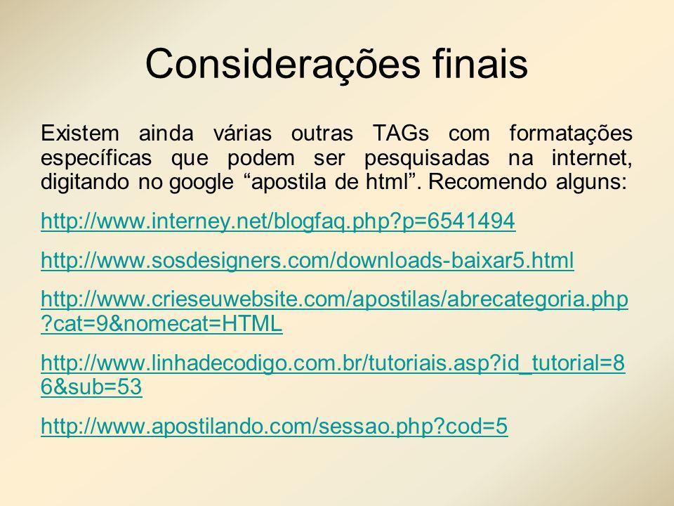 Considerações finais Existem ainda várias outras TAGs com formatações específicas que podem ser pesquisadas na internet, digitando no google apostila