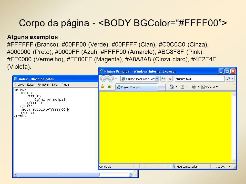 Corpo da página - Alguns exemplos : #FFFFFF (Branco), #00FF00 (Verde), #00FFFF (Cian), #C0C0C0 (Cinza), #000000 (Preto), #0000FF (Azul), #FFFF00 (Amar