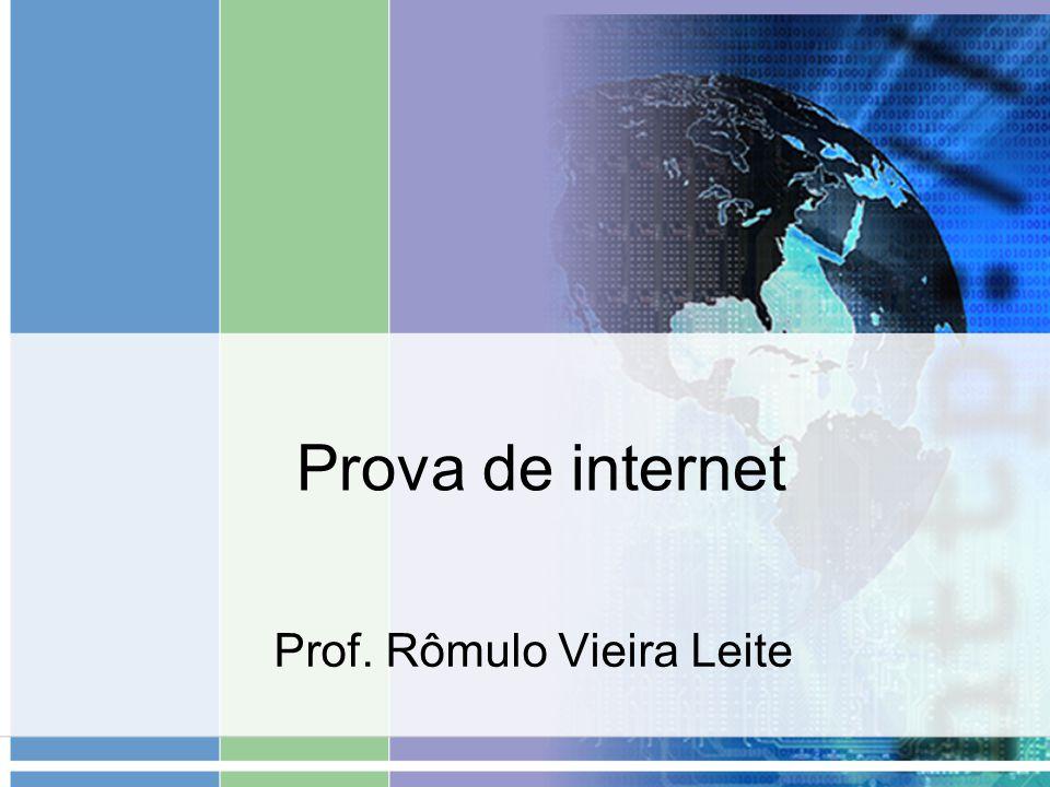 Prova de internet Prof. Rômulo Vieira Leite