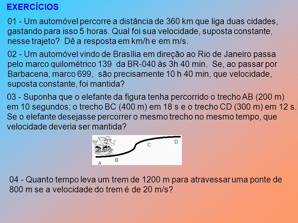 EXERCÍCIOS 01 - Um automóvel percorre a distância de 360 km que liga duas cidades, gastando para isso 5 horas.