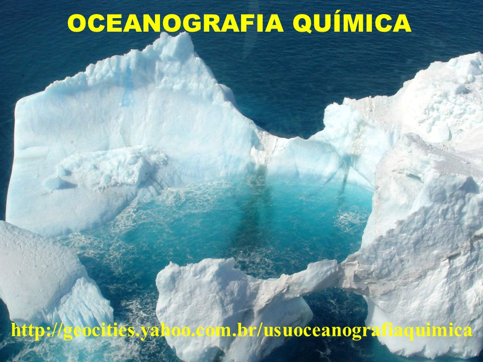 OCEANOGRAFIA QUÍMICA http://geocities.yahoo.com.br/usuoceanografiaquimica