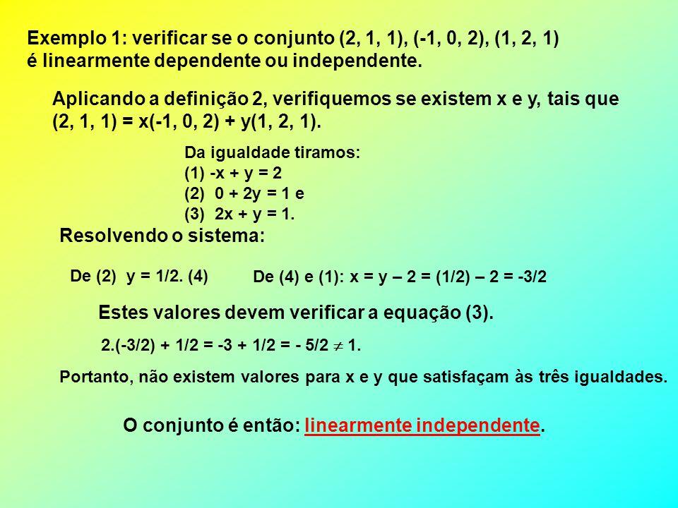 Exemplo 1: verificar se o conjunto (2, 1, 1), (-1, 0, 2), (1, 2, 1) é linearmente dependente ou independente. Aplicando a definição 2, verifiquemos se