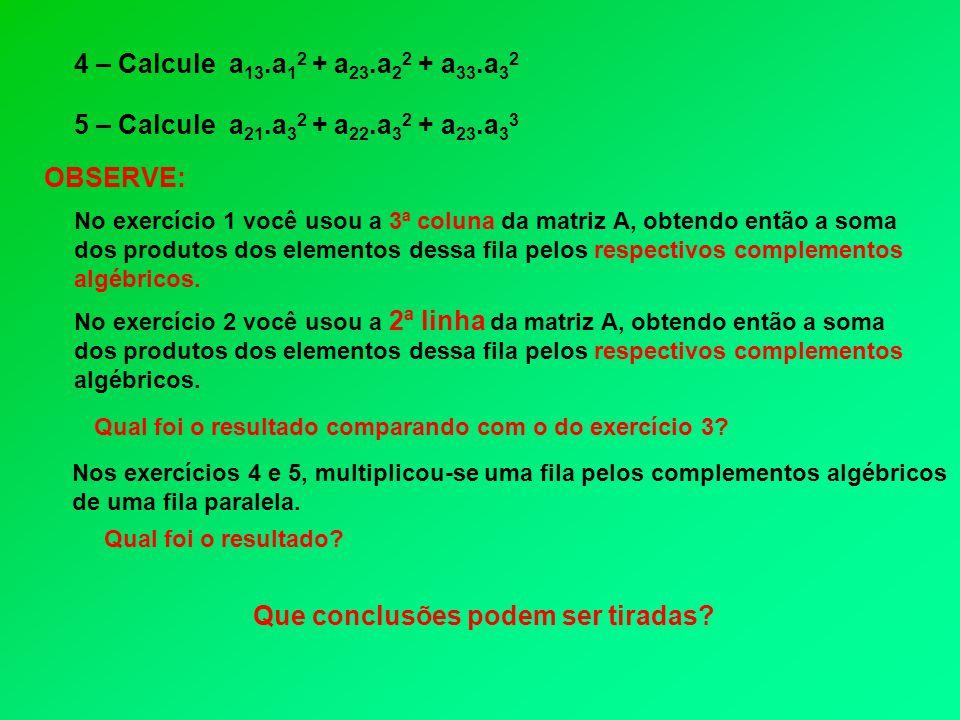 CONCLUSÃO 1 – TEOREMA DE LAPLACE O determinante de uma matriz é igual à soma dos elementos de uma fila multiplicados pelos respectivos complementos algébricos.