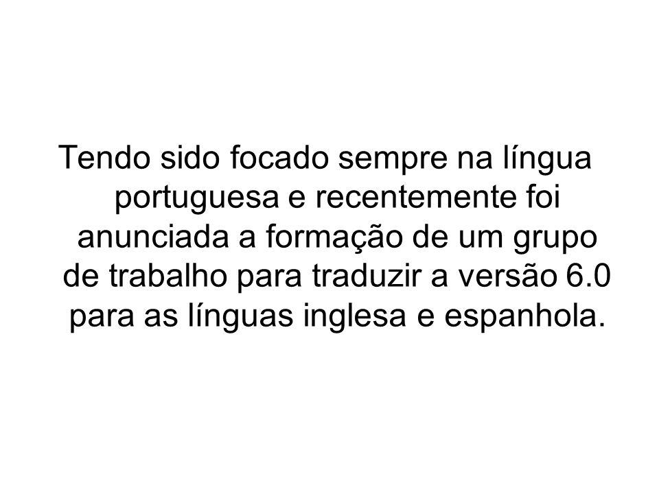 Tendo sido focado sempre na língua portuguesa e recentemente foi anunciada a formação de um grupo de trabalho para traduzir a versão 6.0 para as línguas inglesa e espanhola.
