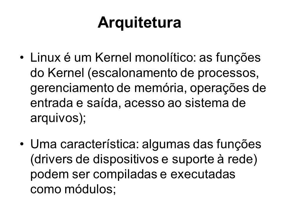Arquitetura Linux é um Kernel monolítico: as funções do Kernel (escalonamento de processos, gerenciamento de memória, operações de entrada e saída, acesso ao sistema de arquivos); Uma característica: algumas das funções (drivers de dispositivos e suporte à rede) podem ser compiladas e executadas como módulos;