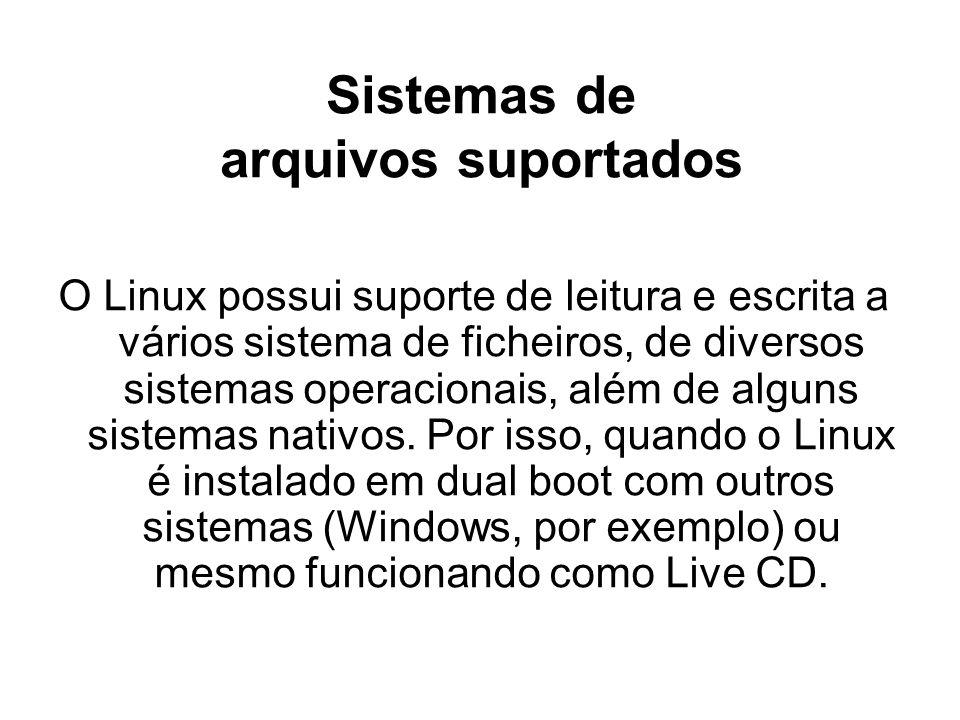 Sistemas de arquivos suportados O Linux possui suporte de leitura e escrita a vários sistema de ficheiros, de diversos sistemas operacionais, além de alguns sistemas nativos.
