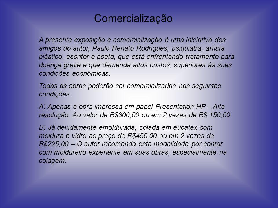 Comercialização A presente exposição e comercialização é uma iniciativa dos amigos do autor, Paulo Renato Rodrigues, psiquiatra, artista plástico, esc