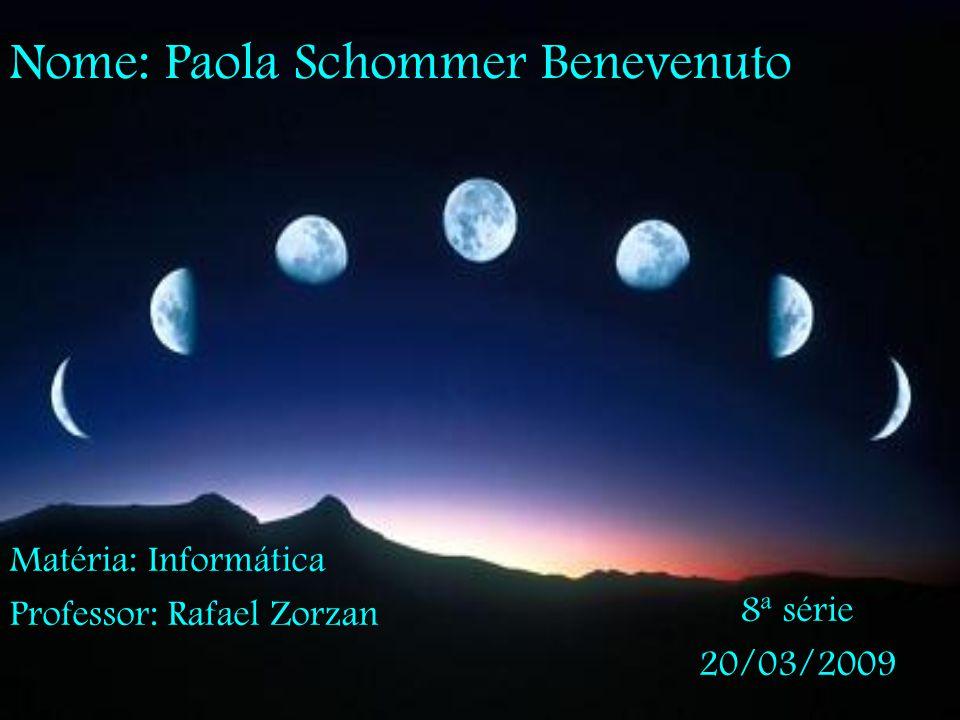 Nome: Paola Schommer Benevenuto 8ª série 20/03/2009 Matéria: Informática Professor: Rafael Zorzan