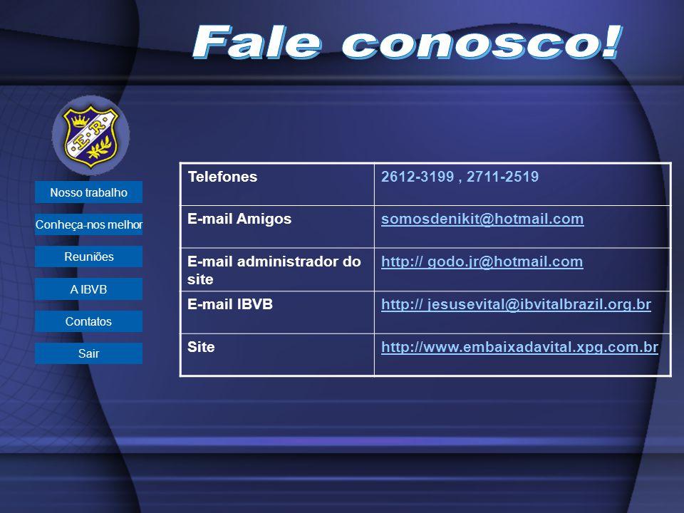 Telefones2612-3199, 2711-2519 E-mail Amigossomosdenikit@hotmail.com E-mail administrador do site http:// godo.jr@hotmail.com E-mail IBVBhttp:// jesuse