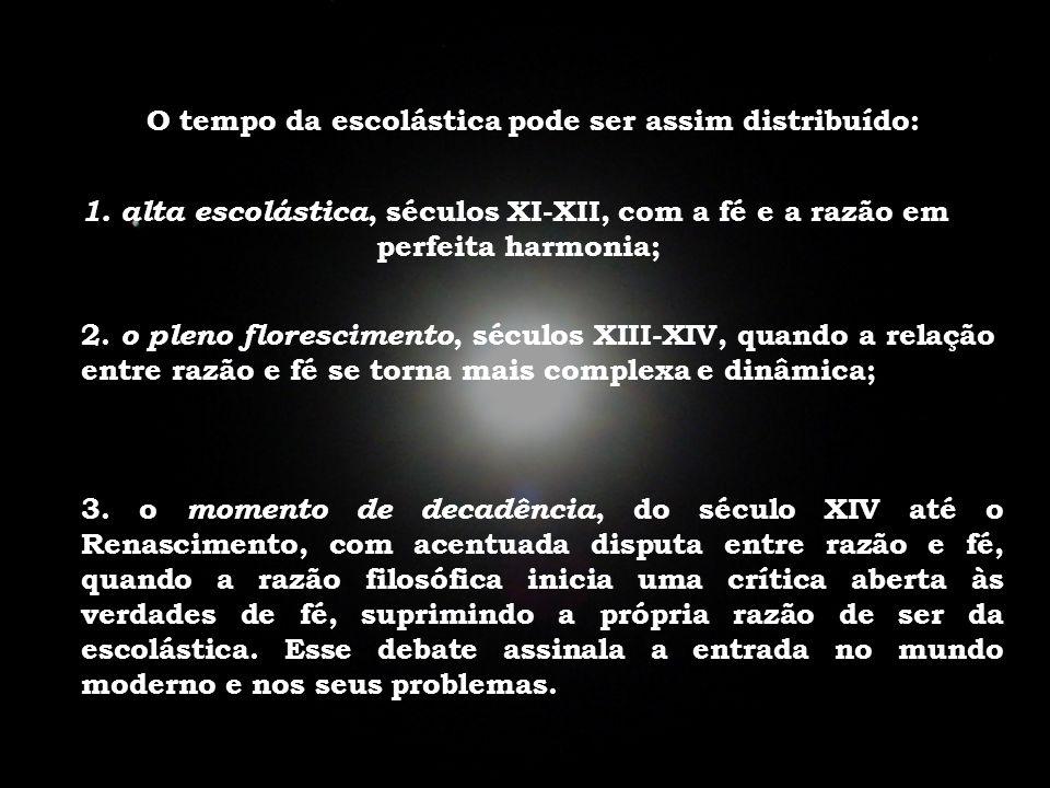 O tempo da escolástica pode ser assim distribuído: 1.alta escolástica, séculos XI-XII, com a fé e a razão em perfeita harmonia; 2.