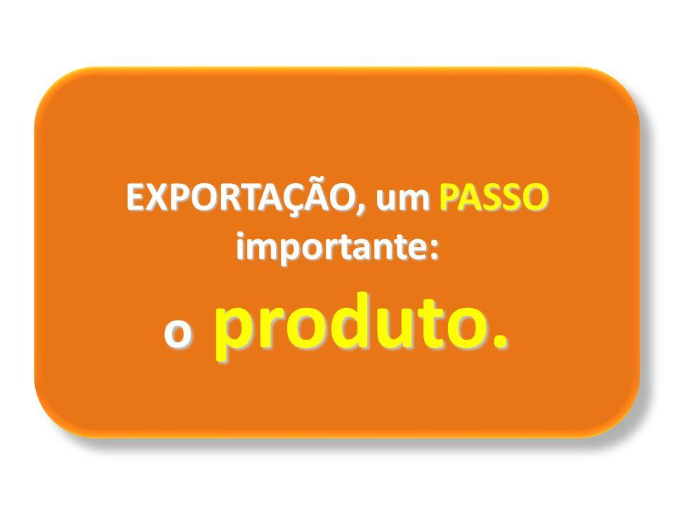 EXPORTAÇÃO, um PASSO importante: o produto. EXPORTAÇÃO, um PASSO importante: o produto.