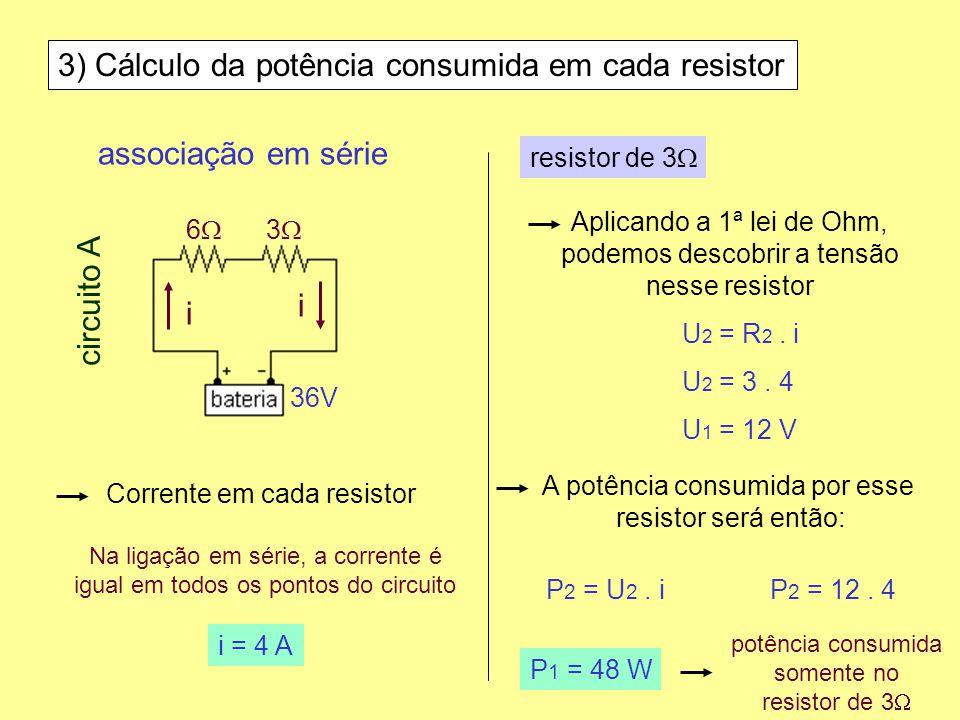 3) Cálculo da potência consumida em cada resistor Corrente em cada resistor Aplicando a 1ª lei de Ohm, podemos descobrir a tensão nesse resistor assoc