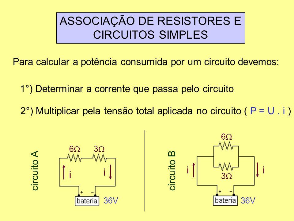 ASSOCIAÇÃO DE RESISTORES E CIRCUITOS SIMPLES Para calcular a potência consumida por um circuito devemos: 1°) Determinar a corrente que passa pelo circ
