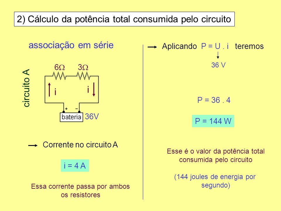 2) Cálculo da potência total consumida pelo circuito Corrente no circuito A Aplicando P = U. i teremos i = 4 A associação em série 6 3 36V circuito A