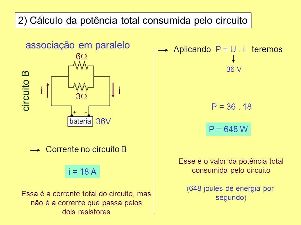 associação em paralelo 6 3 36V circuito B ii 2) Cálculo da potência total consumida pelo circuito Corrente no circuito B i = 18 A Essa é a corrente to