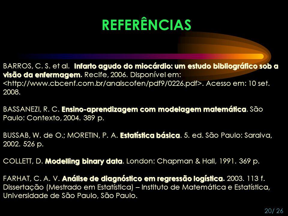 REFERÊNCIAS 20/ 26 Infarto agudo do miocárdio: um estudo bibliográfico sob a visão da enfermagem BARROS, C. S. et al. Infarto agudo do miocárdio: um e