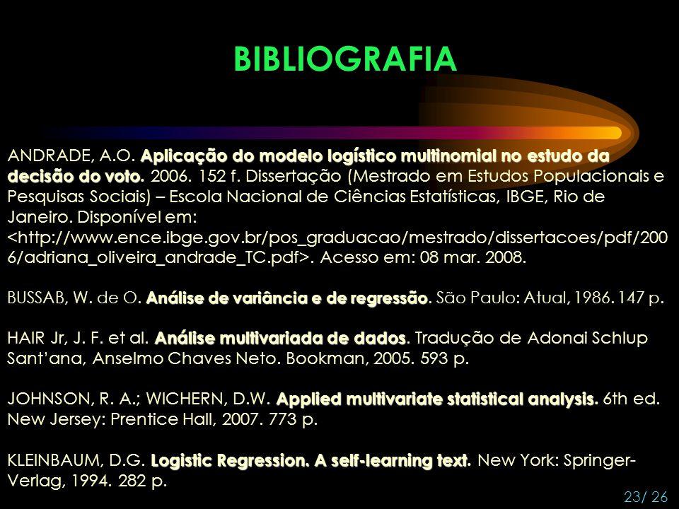 BIBLIOGRAFIA 23/ 26 Aplicação do modelo logístico multinomial no estudo da decisão do voto ANDRADE, A.O. Aplicação do modelo logístico multinomial no