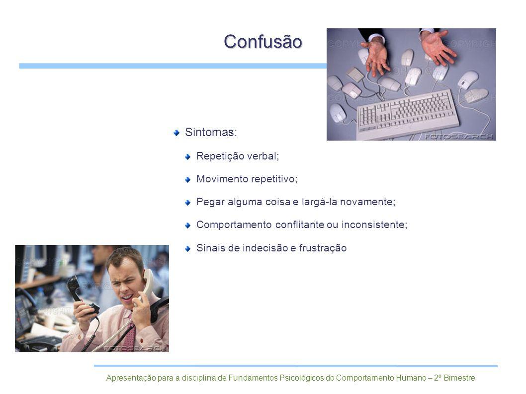 Sintomas: Repetição verbal; Movimento repetitivo; Pegar alguma coisa e largá-la novamente; Comportamento conflitante ou inconsistente; Sinais de indec