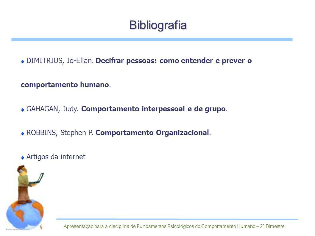 Bibliografia DIMITRIUS, Jo-Ellan. Decifrar pessoas: como entender e prever o comportamento humano. GAHAGAN, Judy. Comportamento interpessoal e de grup