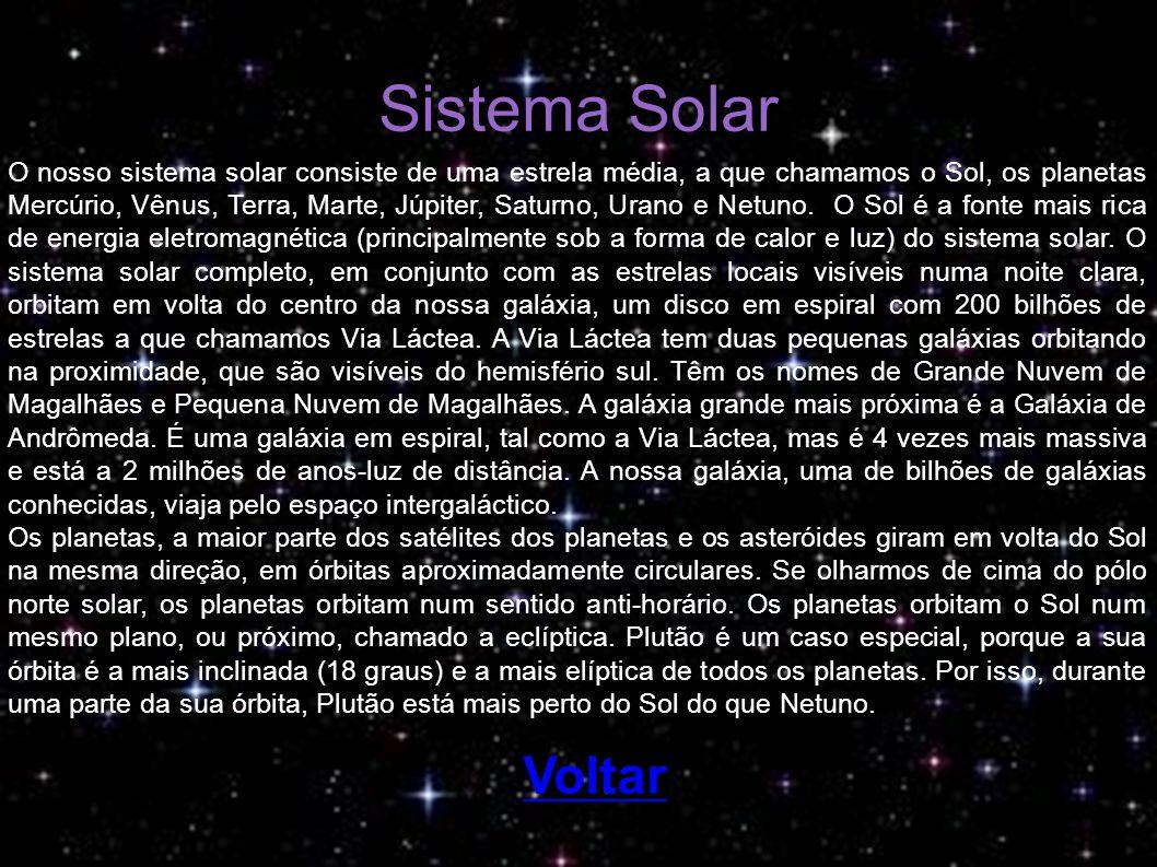 Sistema Solar O nosso sistema solar consiste de uma estrela média, a que chamamos o Sol, os planetas Mercúrio, Vênus, Terra, Marte, Júpiter, Saturno,