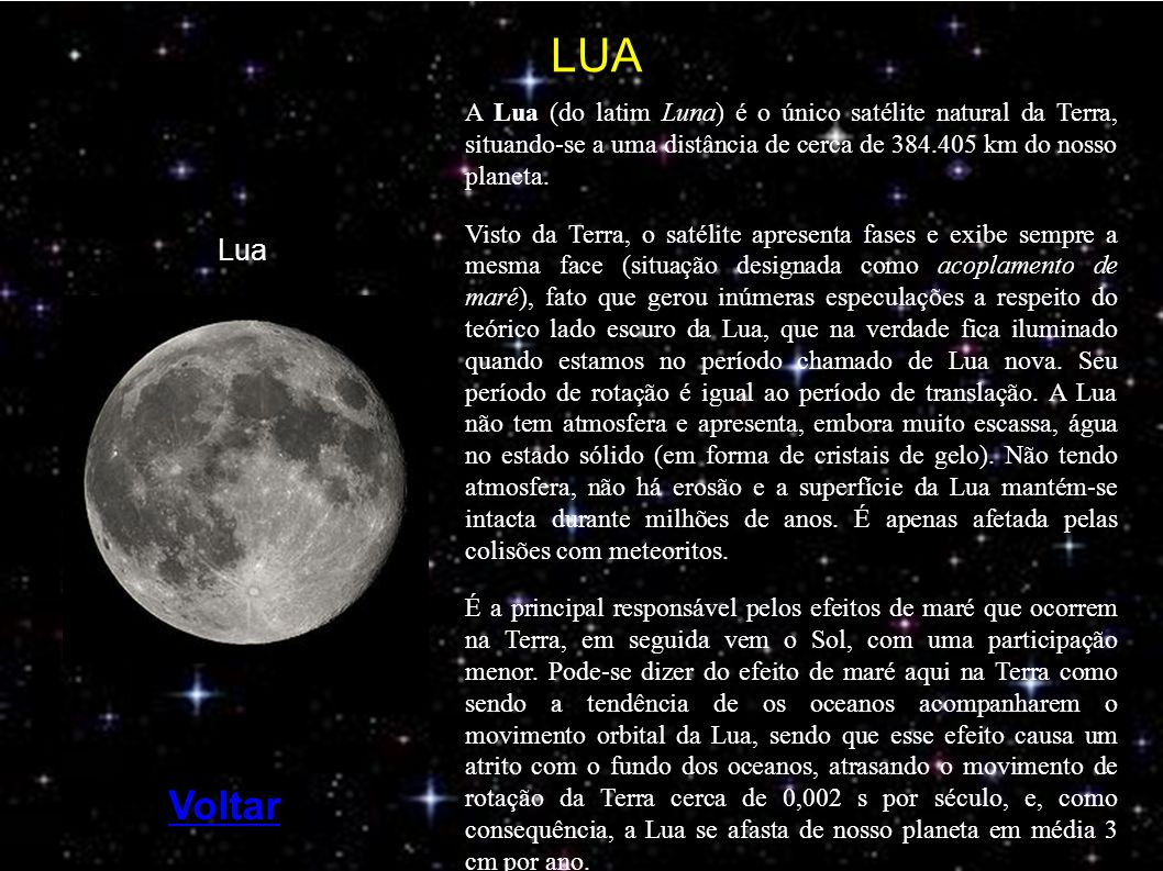 A Lua (do latim Luna) é o único satélite natural da Terra, situando-se a uma distância de cerca de 384.405 km do nosso planeta.