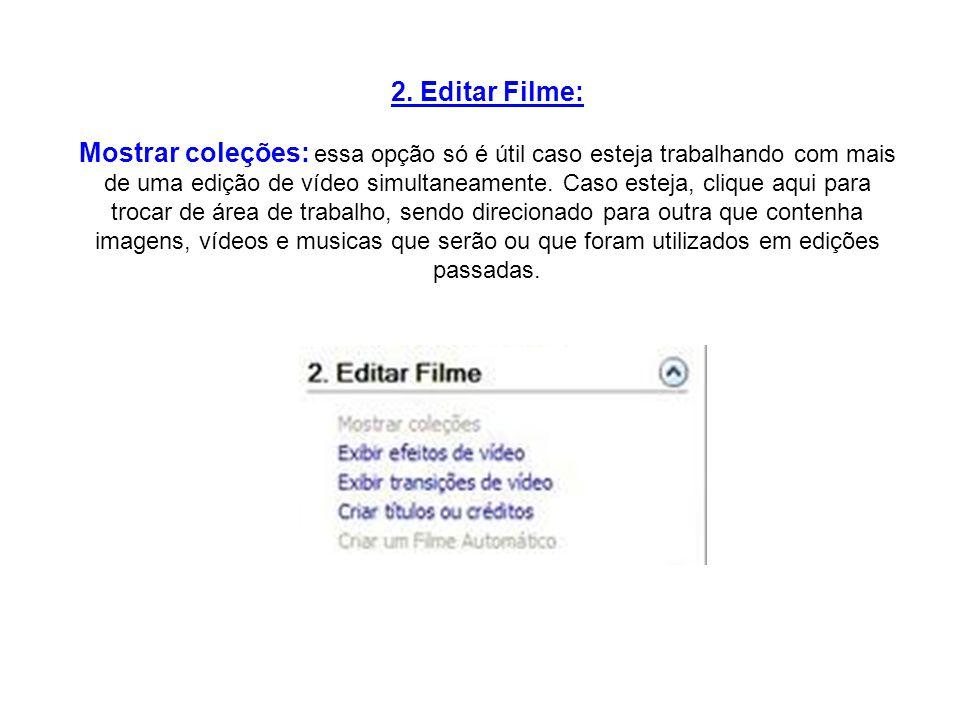 2. Editar Filme: Mostrar coleções: essa opção só é útil caso esteja trabalhando com mais de uma edição de vídeo simultaneamente. Caso esteja, clique a