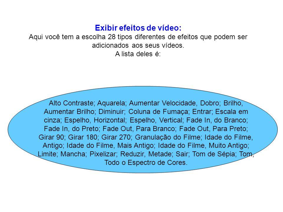 Exibir efeitos de vídeo: Aqui você tem a escolha 28 tipos diferentes de efeitos que podem ser adicionados aos seus vídeos. A lista deles é: Alto Contr