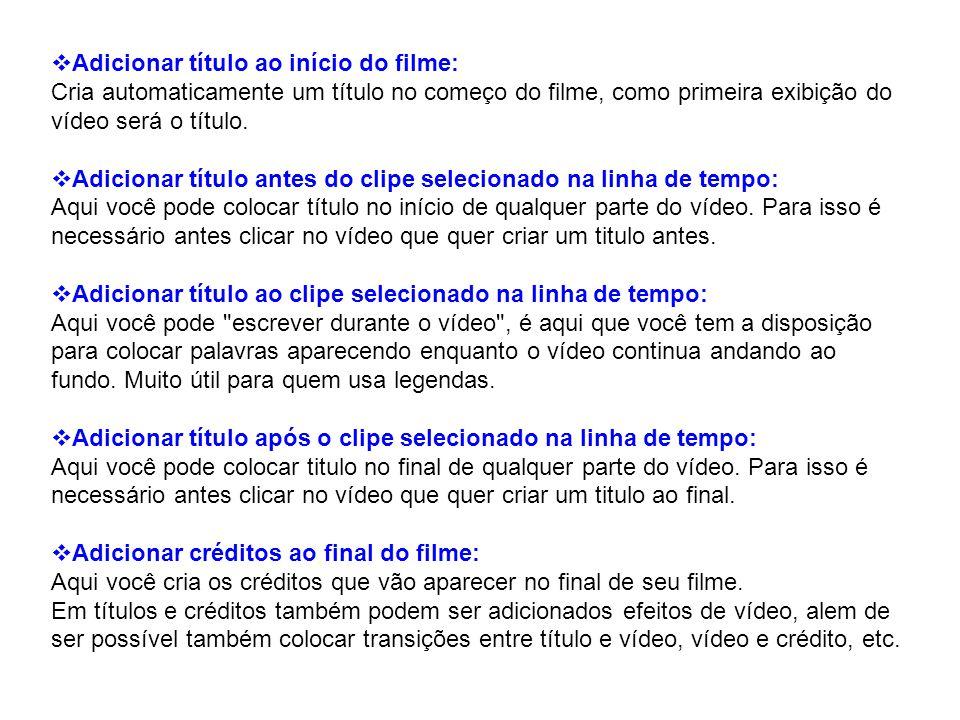 Adicionar título ao início do filme: Cria automaticamente um título no começo do filme, como primeira exibição do vídeo será o título. Adicionar títul