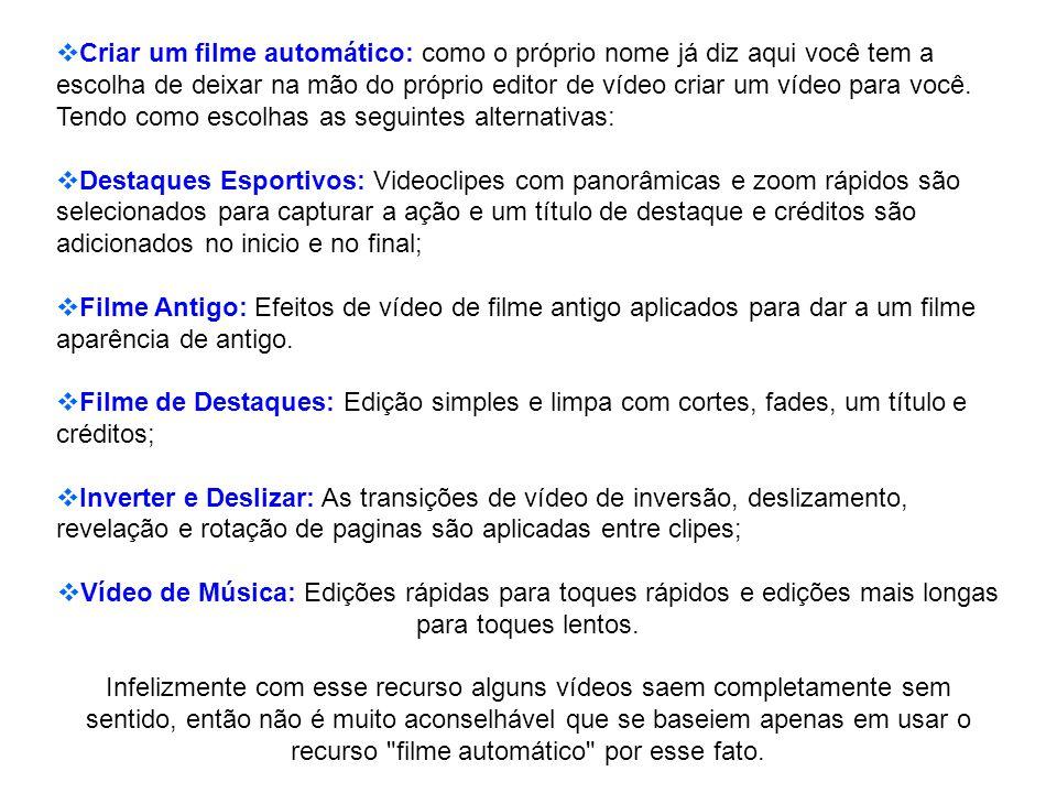 Criar um filme automático: como o próprio nome já diz aqui você tem a escolha de deixar na mão do próprio editor de vídeo criar um vídeo para você. Te