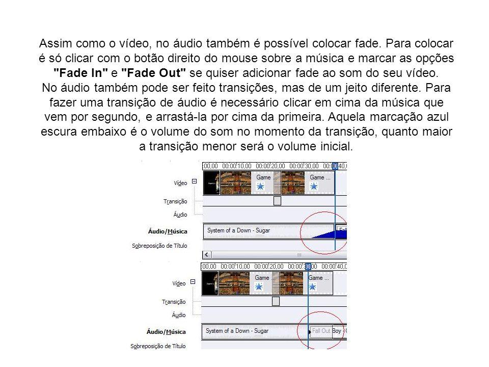 Assim como o vídeo, no áudio também é possível colocar fade. Para colocar é só clicar com o botão direito do mouse sobre a música e marcar as opções