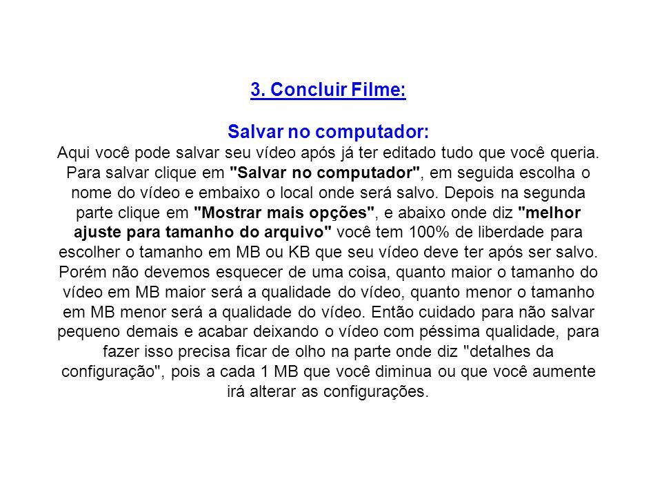 3. Concluir Filme: Salvar no computador: Aqui você pode salvar seu vídeo após já ter editado tudo que você queria. Para salvar clique em