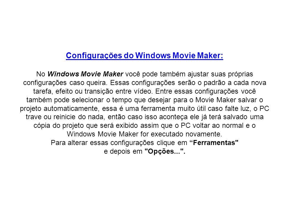 Configurações do Windows Movie Maker: No Windows Movie Maker você pode também ajustar suas próprias configurações caso queira. Essas configurações ser