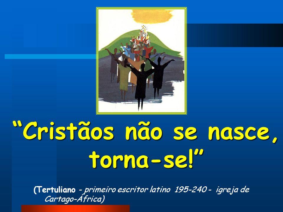 Cristãos não se nasce, torna-se.