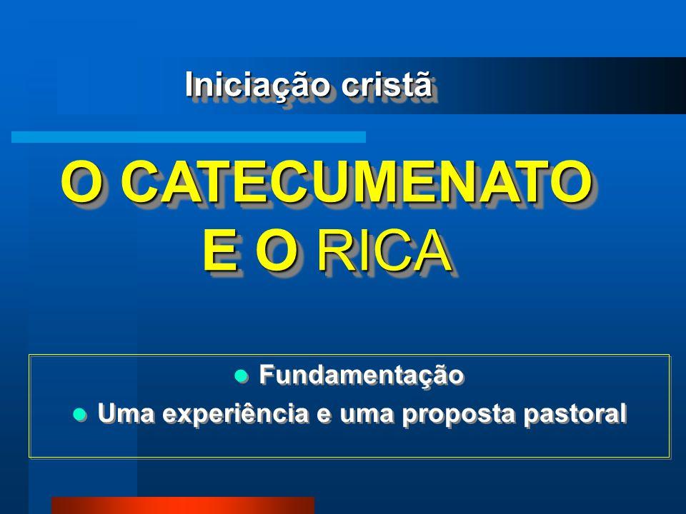 Fundamentação Uma experiência e uma proposta pastoral Fundamentação Uma experiência e uma proposta pastoral O CATECUMENATO E O RICA O CATECUMENATO E O RICA Iniciação cristã