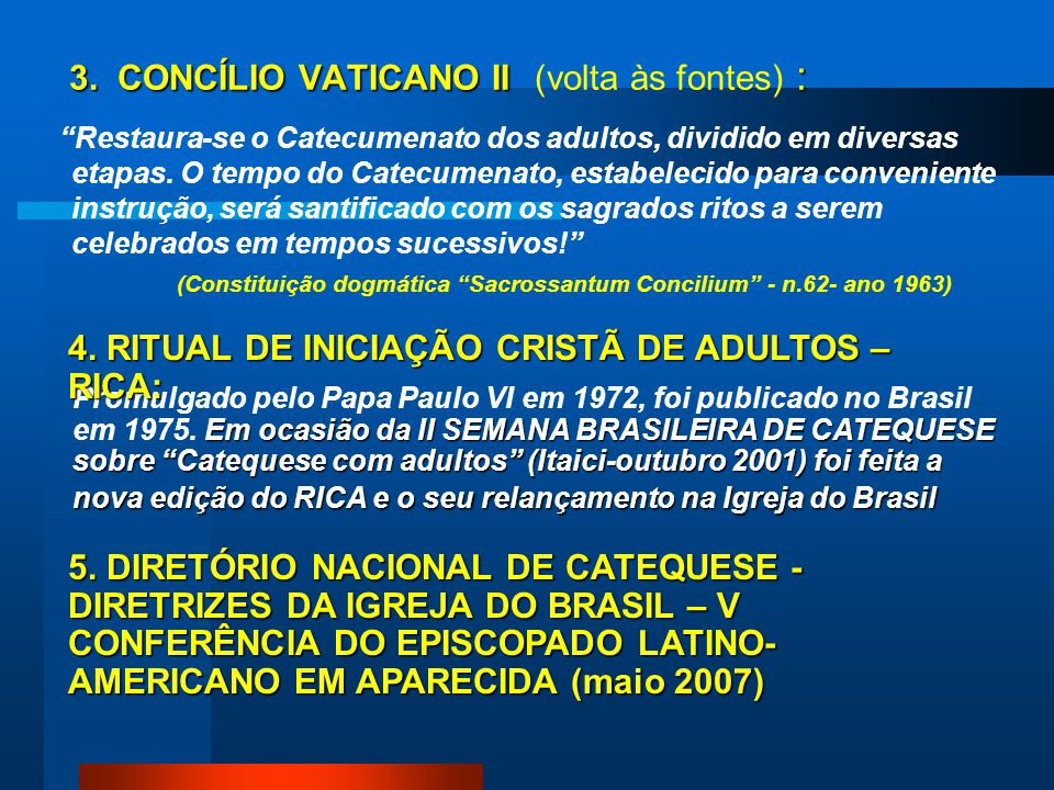 Em ocasião da II SEMANA BRASILEIRA DE CATEQUESE sobre Catequese com adultos (Itaici-outubro 2001) foi feita a nova edição do RICA e o seu relançamento na Igreja do Brasil Promulgado pelo Papa Paulo VI em 1972, foi publicado no Brasil em 1975.