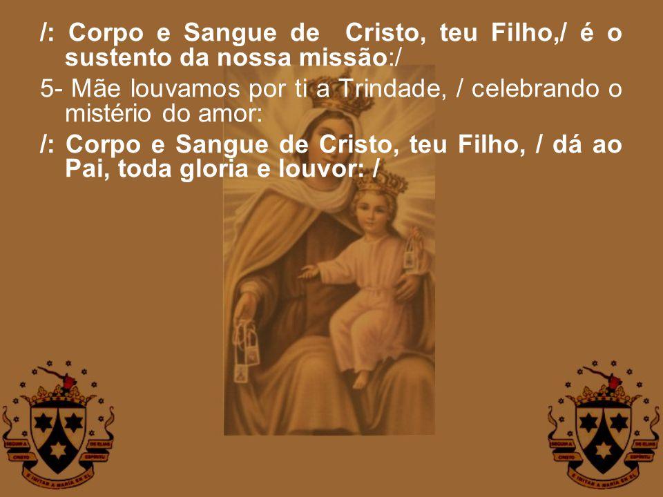 /: Corpo e Sangue de Cristo, teu Filho,/ é o sustento da nossa missão:/ 5- Mãe louvamos por ti a Trindade, / celebrando o mistério do amor: /: Corpo e