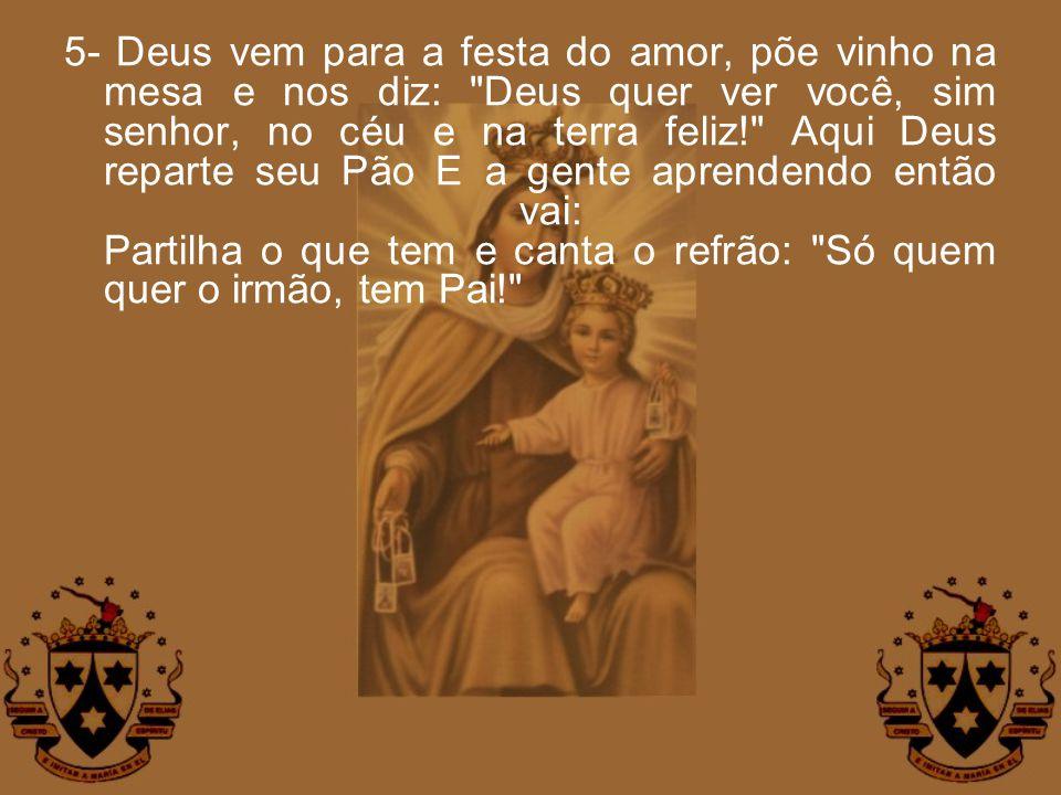 5- Deus vem para a festa do amor, põe vinho na mesa e nos diz:
