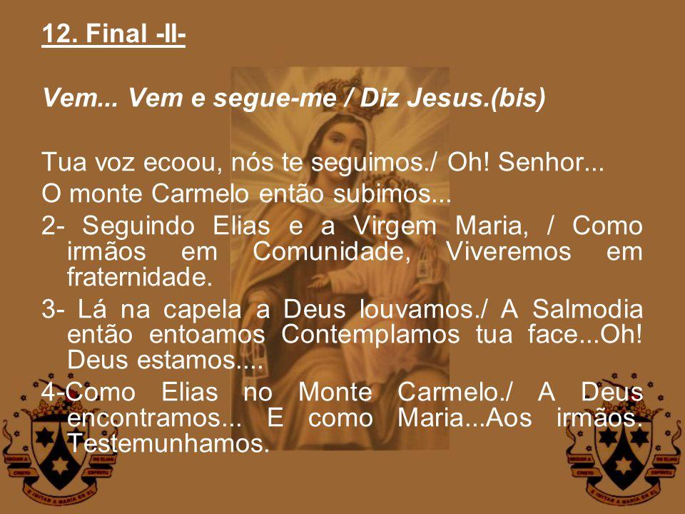 12. Final -II- Vem... Vem e segue-me / Diz Jesus.(bis) Tua voz ecoou, nós te seguimos./ Oh! Senhor... O monte Carmelo então subimos... 2- Seguindo Eli