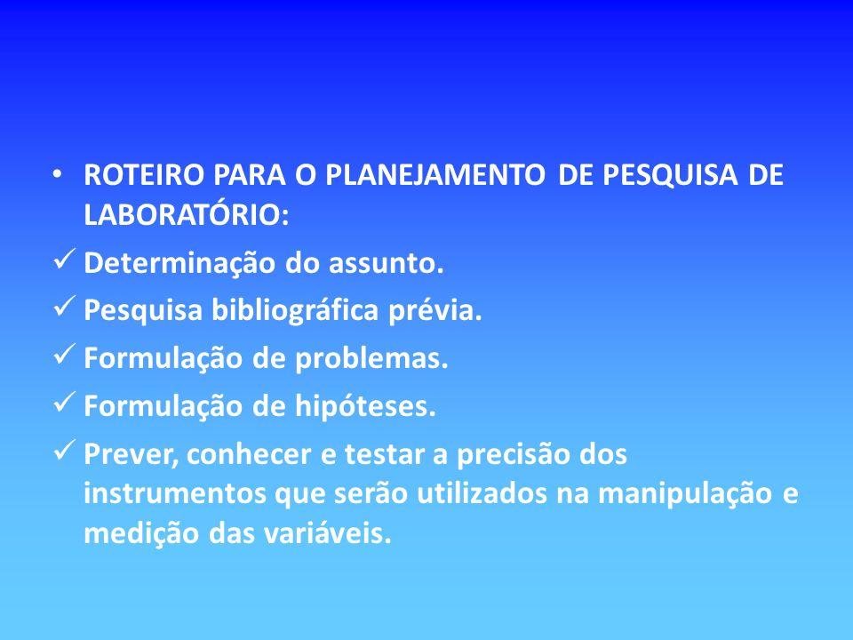 ROTEIRO PARA O PLANEJAMENTO DE PESQUISA DE LABORATÓRIO: Determinação do assunto. Pesquisa bibliográfica prévia. Formulação de problemas. Formulação de