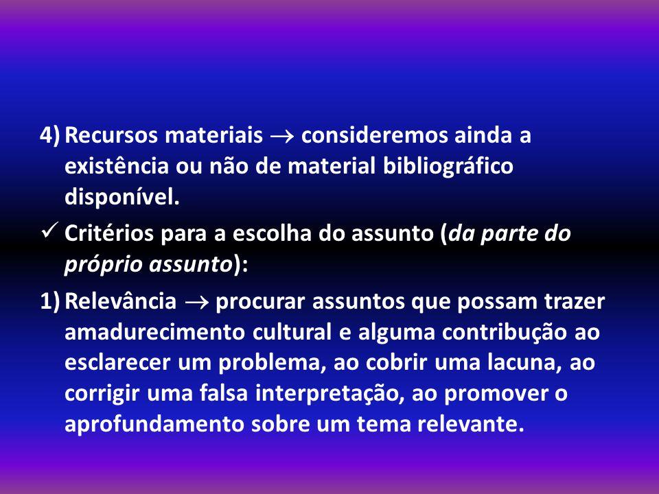 4)Recursos materiais consideremos ainda a existência ou não de material bibliográfico disponível. Critérios para a escolha do assunto (da parte do pró