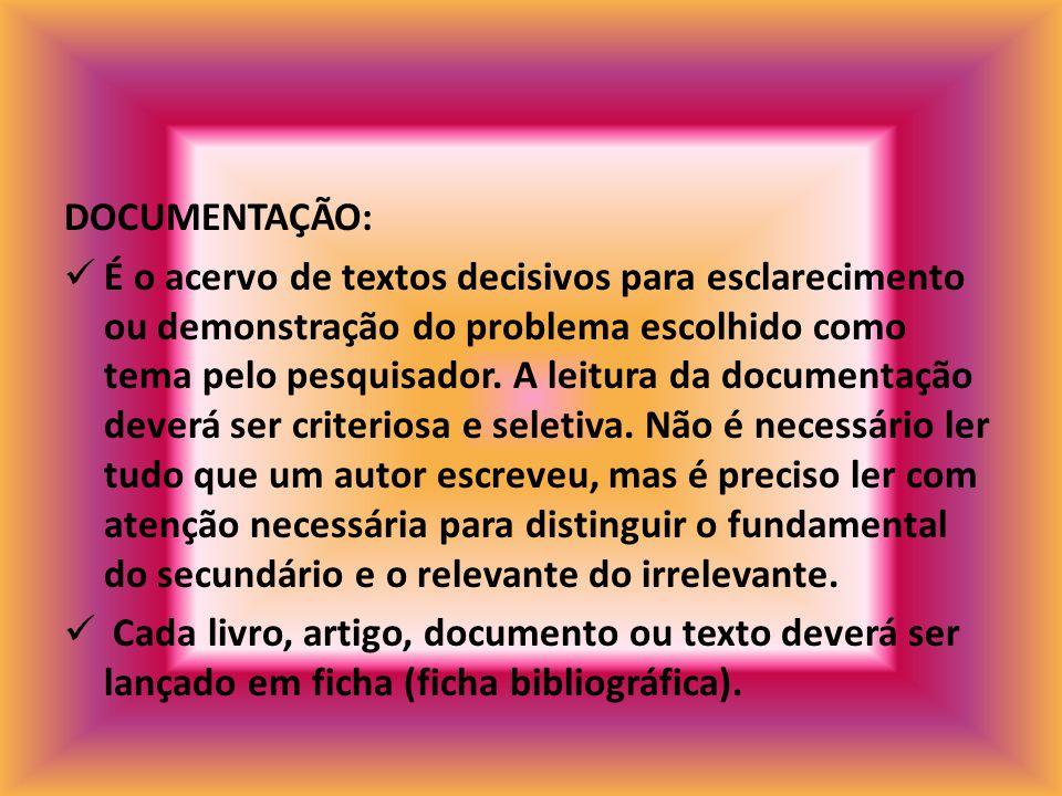 DOCUMENTAÇÃO: É o acervo de textos decisivos para esclarecimento ou demonstração do problema escolhido como tema pelo pesquisador. A leitura da docume