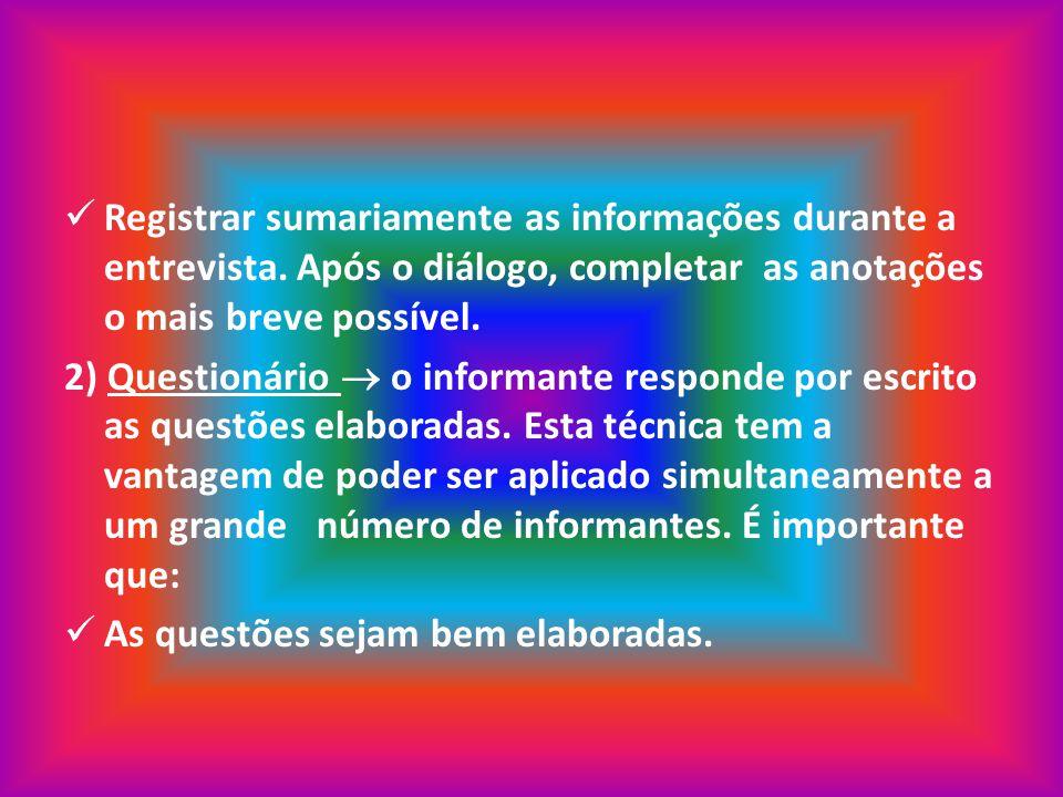Registrar sumariamente as informações durante a entrevista. Após o diálogo, completar as anotações o mais breve possível. 2) Questionário o informante