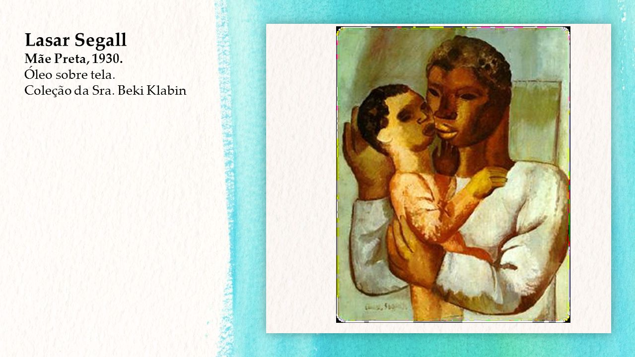 Lasar Segall Mãe Preta, 1930. Óleo sobre tela. Coleção da Sra. Beki Klabin