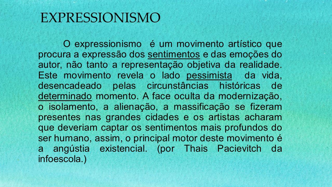 O expressionismo é um movimento artístico que procura a expressão dos sentimentos e das emoções do autor, não tanto a representação objetiva da realidade.