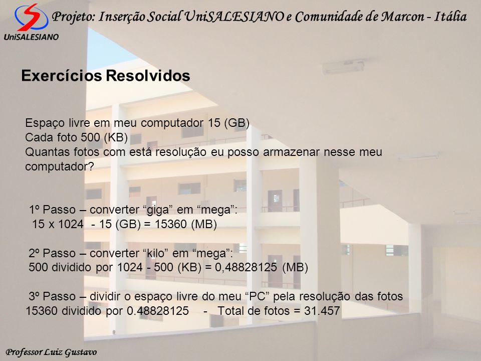 Professor Luiz Gustavo Projeto: Inserção Social UniSALESIANO e Comunidade de Marcon - Itália Espaço livre em meu computador 15 (GB) Cada foto 500 (KB)
