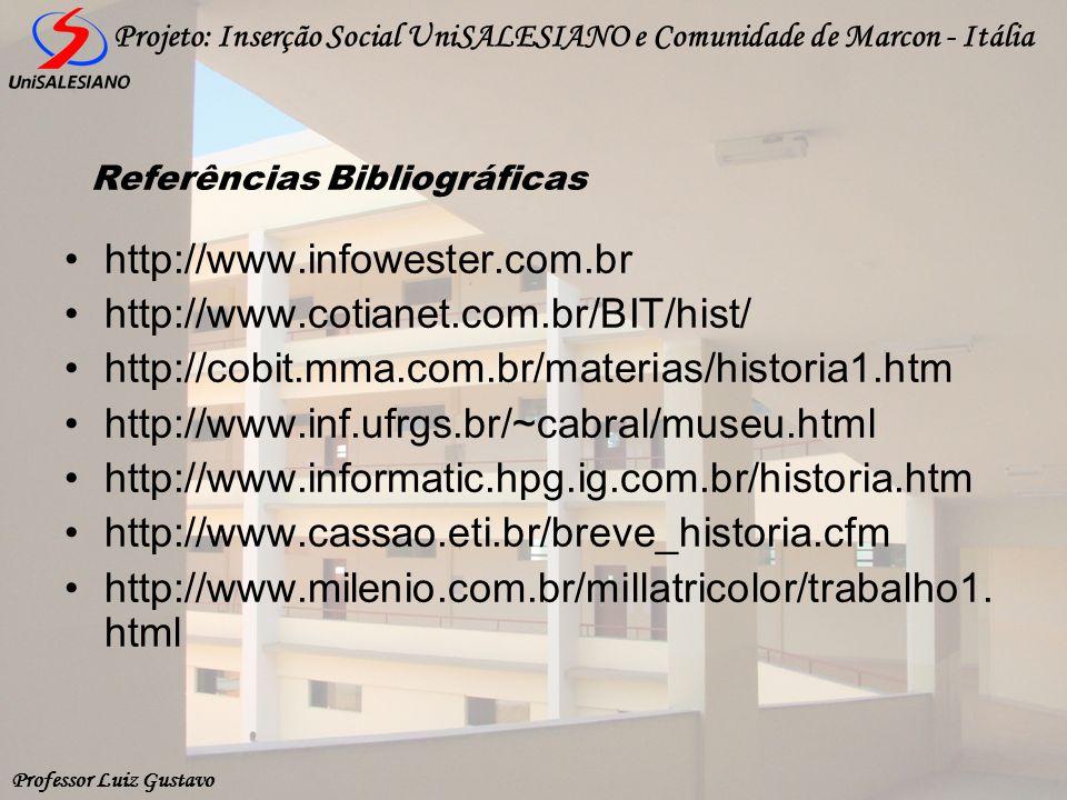 Professor Luiz Gustavo Projeto: Inserção Social UniSALESIANO e Comunidade de Marcon - Itália Referências Bibliográficas http://www.infowester.com.br h