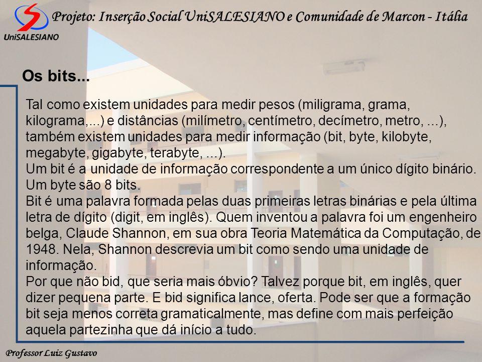 Professor Luiz Gustavo Projeto: Inserção Social UniSALESIANO e Comunidade de Marcon - Itália Os bits... Tal como existem unidades para medir pesos (mi