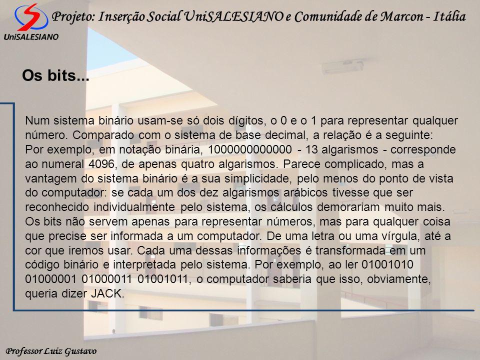 Professor Luiz Gustavo Projeto: Inserção Social UniSALESIANO e Comunidade de Marcon - Itália Num sistema binário usam-se só dois dígitos, o 0 e o 1 pa